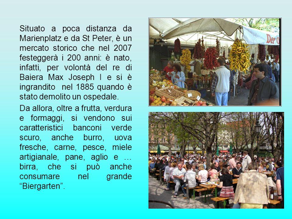 Situato a poca distanza da Marienplatz e da St Peter, è un mercato storico che nel 2007 festeggerà i 200 anni: è nato, infatti, per volontà del re di