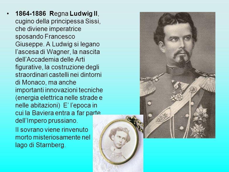 1864-1886 Regna Ludwig II, cugino della principessa Sissi, che diviene imperatrice sposando Francesco Giuseppe. A Ludwig si legano lascesa di Wagner,