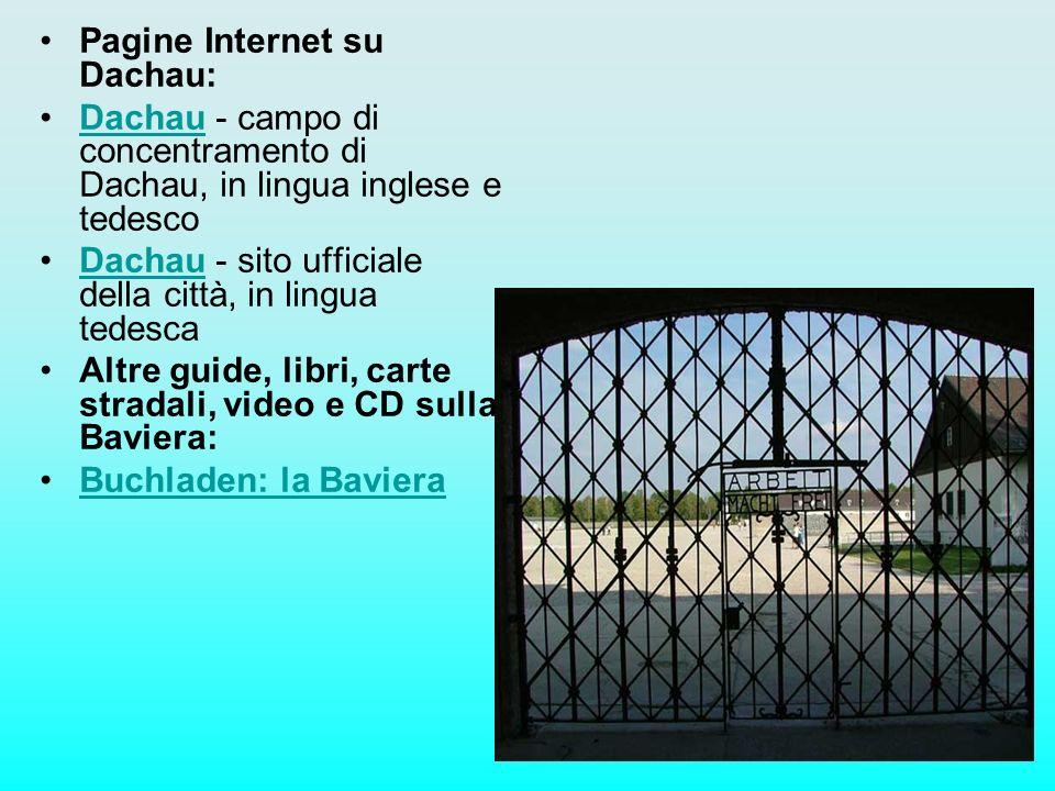 Pagine Internet su Dachau: Dachau - campo di concentramento di Dachau, in lingua inglese e tedescoDachau Dachau - sito ufficiale della città, in lingu