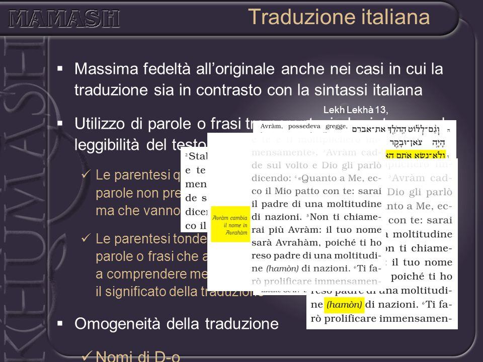 Massima fedeltà alloriginale anche nei casi in cui la traduzione sia in contrasto con la sintassi italiana Utilizzo di parole o frasi tra parentesi ch