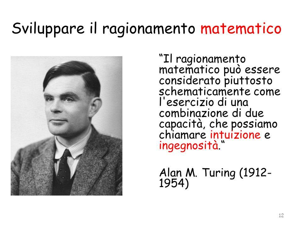 Sviluppare il ragionamento matematico Il ragionamento matematico può essere considerato piuttosto schematicamente come l'esercizio di una combinazione