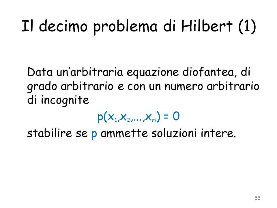 Il decimo problema di Hilbert (1) Data unarbitraria equazione diofantea, di grado arbitrario e con un numero arbitrario di incognite p(x 1,x 2,...,x m