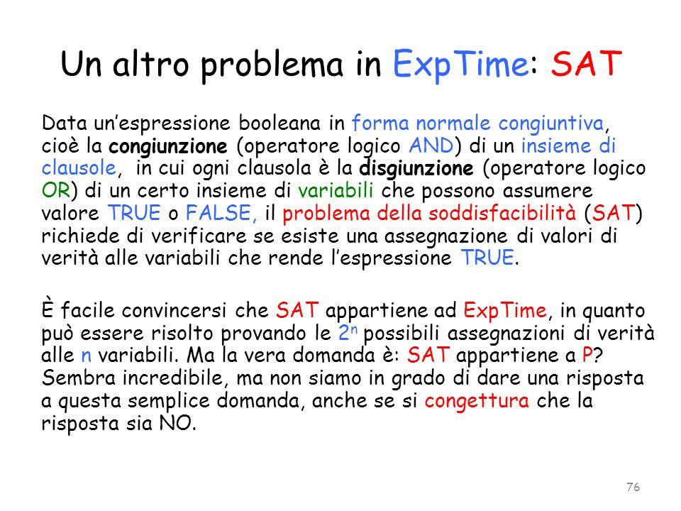 Un altro problema in ExpTime: SAT Data unespressione booleana in forma normale congiuntiva, cioè la congiunzione (operatore logico AND) di un insieme