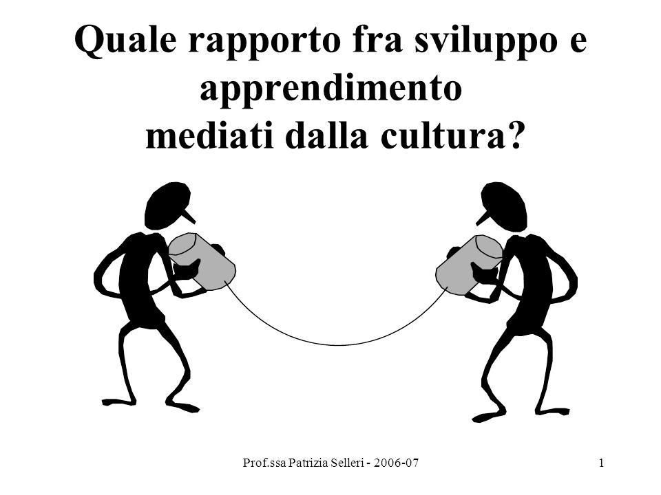 Prof.ssa Patrizia Selleri - 2006-071 Quale rapporto fra sviluppo e apprendimento mediati dalla cultura?