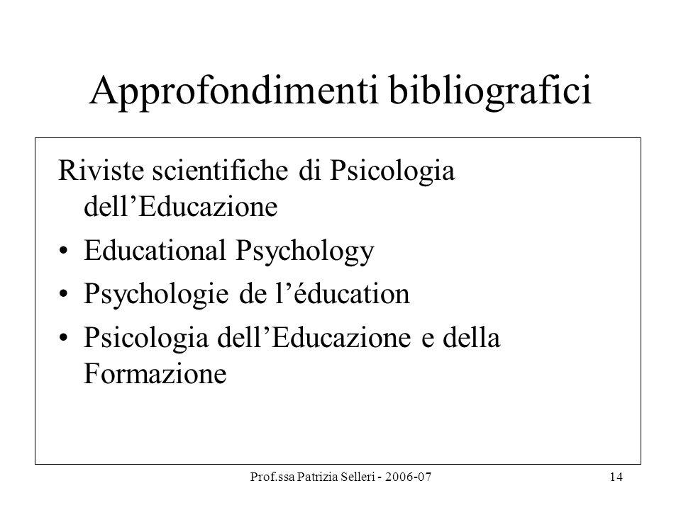 Prof.ssa Patrizia Selleri - 2006-0714 Approfondimenti bibliografici Riviste scientifiche di Psicologia dellEducazione Educational Psychology Psycholog