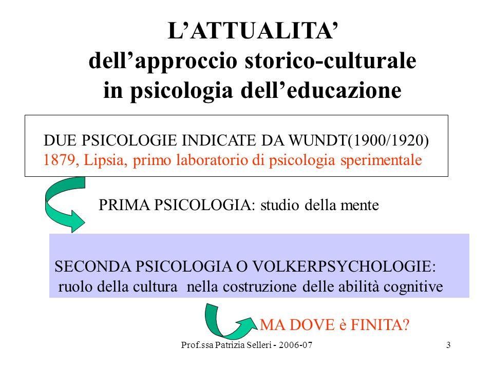 Prof.ssa Patrizia Selleri - 2006-073 LATTUALITA dellapproccio storico-culturale in psicologia delleducazione DUE PSICOLOGIE INDICATE DA WUNDT(1900/192