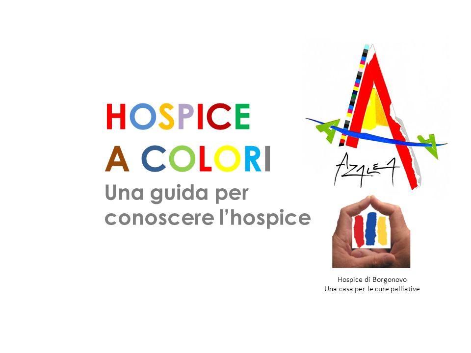 Hospice di Borgonovo Una casa per le cure palliative HOSPICE A COLORI Una guida per conoscere lhospice