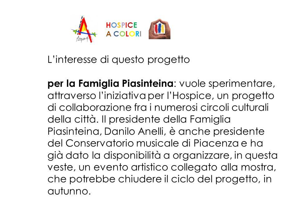 Linteresse di questo progetto per la Famiglia Piasinteina : vuole sperimentare, attraverso liniziativa per lHospice, un progetto di collaborazione fra