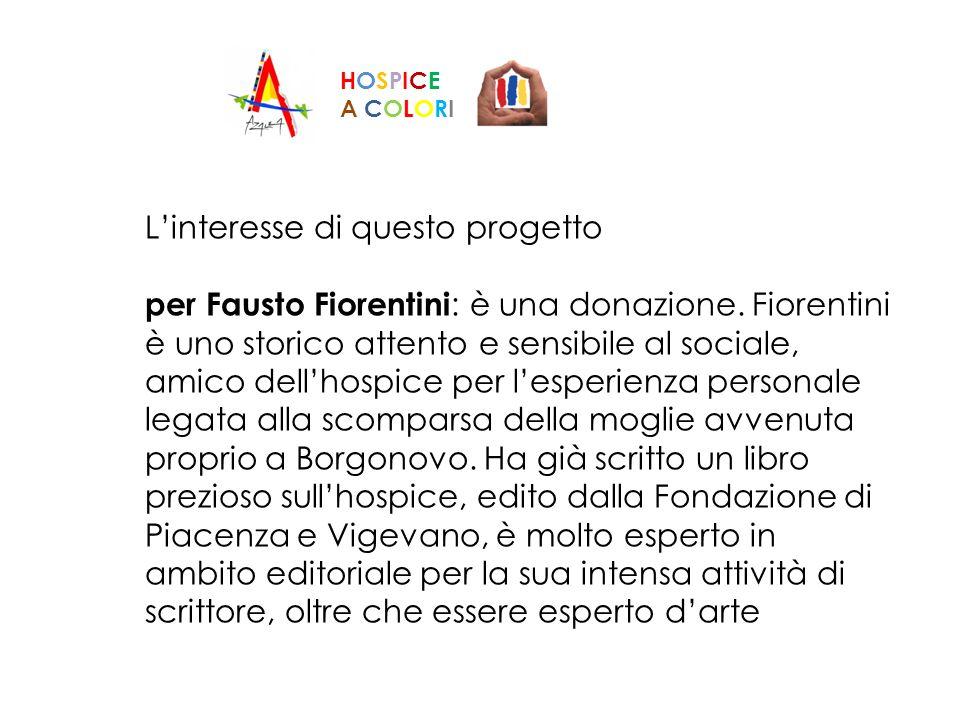 Linteresse di questo progetto per Fausto Fiorentini : è una donazione. Fiorentini è uno storico attento e sensibile al sociale, amico dellhospice per