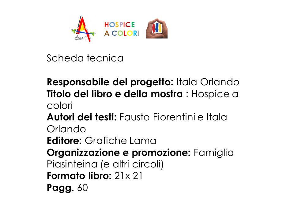 Scheda tecnica Responsabile del progetto: Itala Orlando Titolo del libro e della mostra : Hospice a colori Autori dei testi: Fausto Fiorentini e Itala