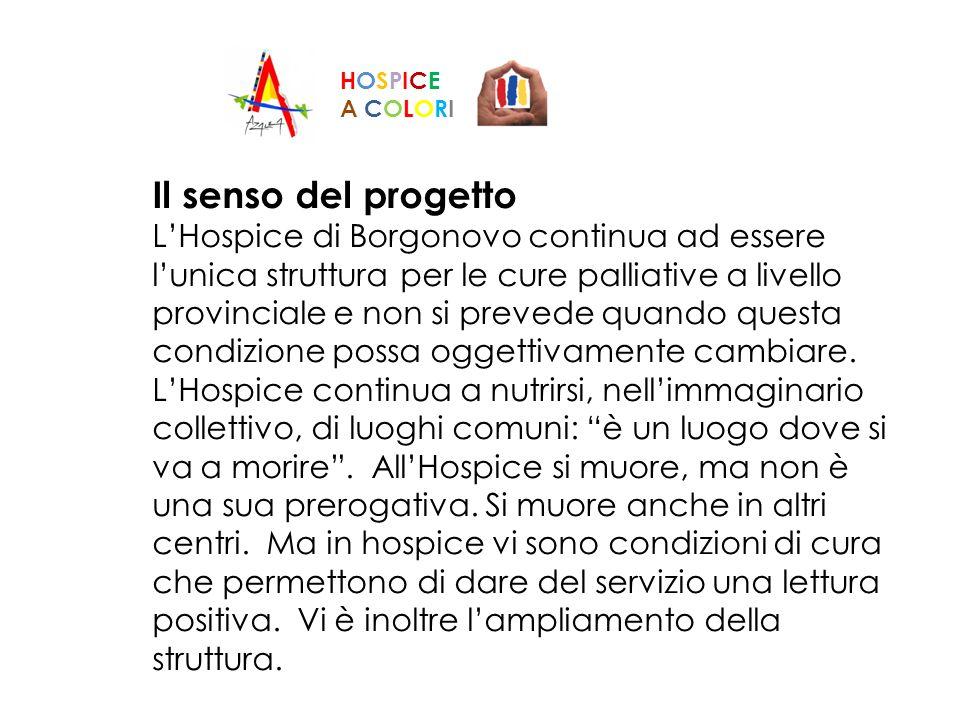Il senso del progetto LHospice di Borgonovo continua ad essere lunica struttura per le cure palliative a livello provinciale e non si prevede quando q