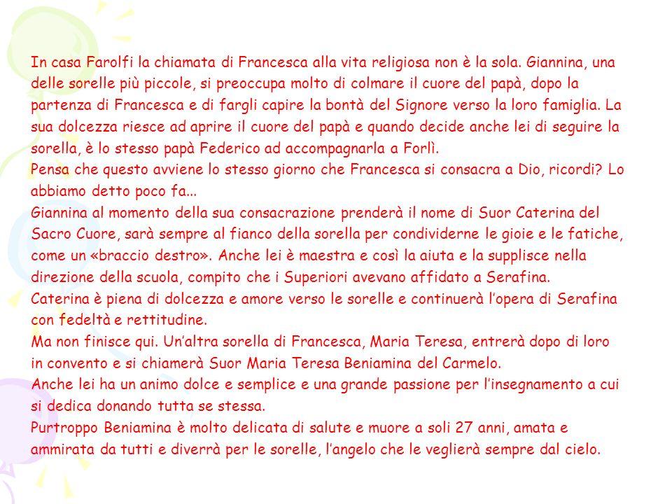 In casa Farolfi la chiamata di Francesca alla vita religiosa non è la sola. Giannina, una delle sorelle più piccole, si preoccupa molto di colmare il