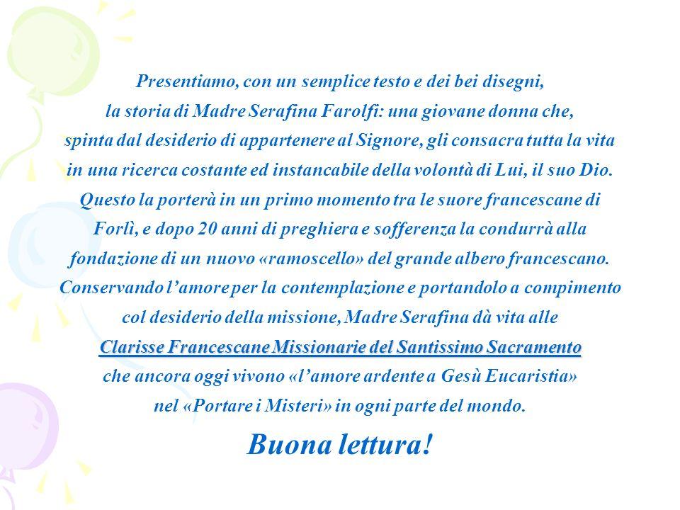 Clarisse Francescane Missionarie del Santissimo Sacramento Presentiamo, con un semplice testo e dei bei disegni, la storia di Madre Serafina Farolfi: