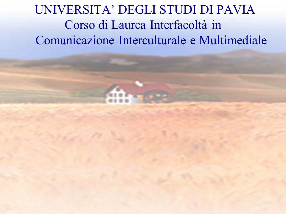 UNIVERSITA DEGLI STUDI DI PAVIA Corso di Laurea Interfacoltà in Comunicazione Interculturale e Multimediale
