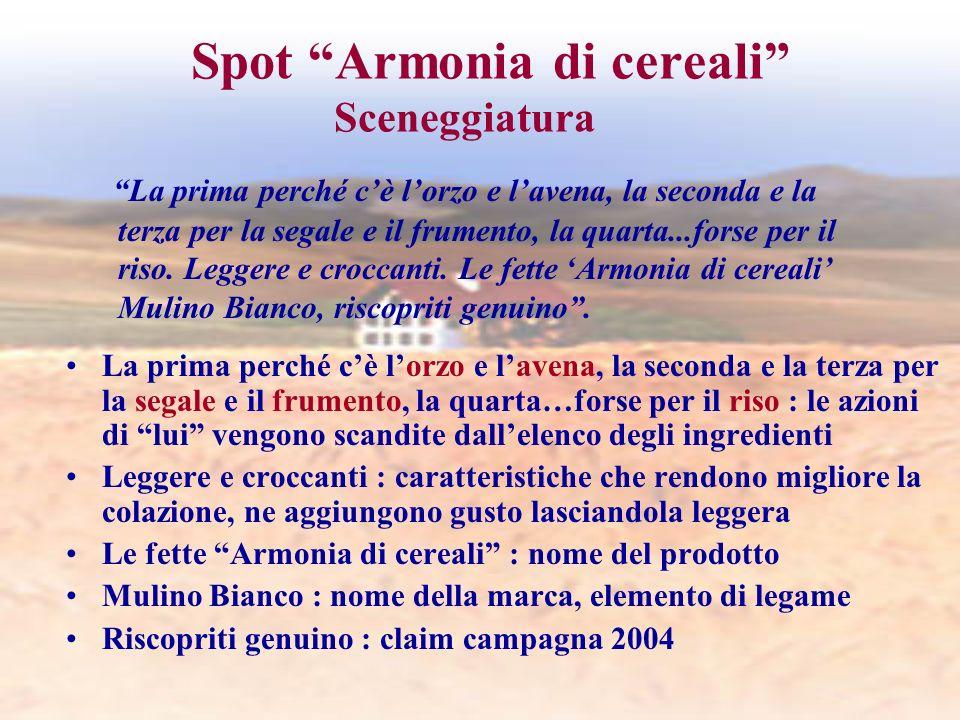Spot Armonia di cereali Sceneggiatura La prima perché cè lorzo e lavena, la seconda e la terza per la segale e il frumento, la quarta...forse per il r