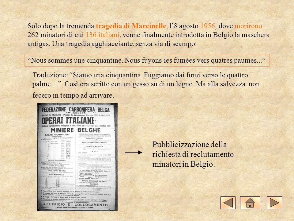 Solo dopo la tremenda tragedia di Marcinelle, l8 agosto 1956, dove morirono 262 minatori di cui 136 italiani, venne finalmente introdotta in Belgio la