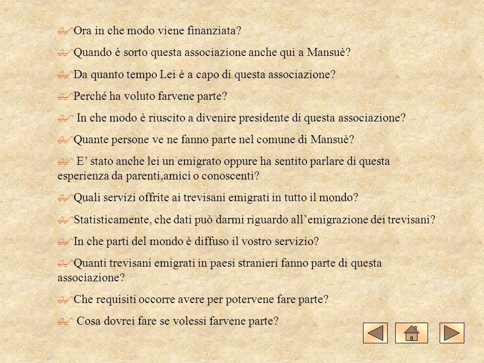 Da questa intervista ho saputo innanzitutto che lAssociazione Trevisani nel mondoè sorta nel 1973 a Treviso, dove ha tuttora la sua sede principale.