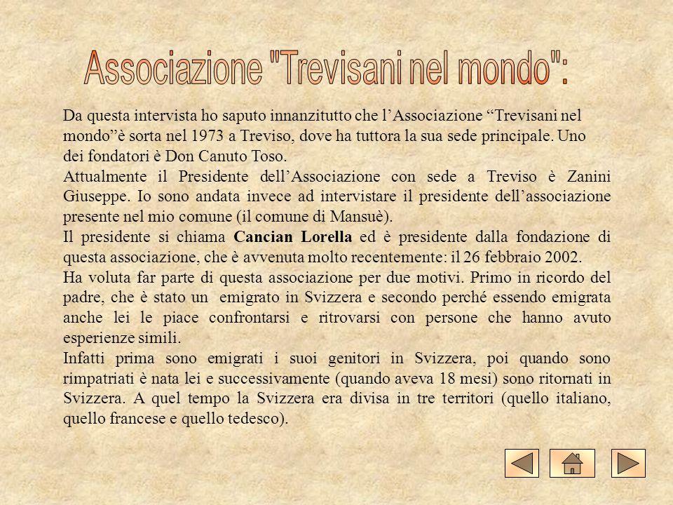 Da questa intervista ho saputo innanzitutto che lAssociazione Trevisani nel mondoè sorta nel 1973 a Treviso, dove ha tuttora la sua sede principale. U