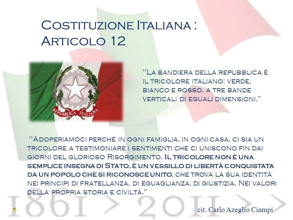 Costituzione Italiana : Articolo 12 La bandiera della repubblica è il tricolore italiano: verde, bianco e rosso, a tre bande verticali di eguali dimensioni.