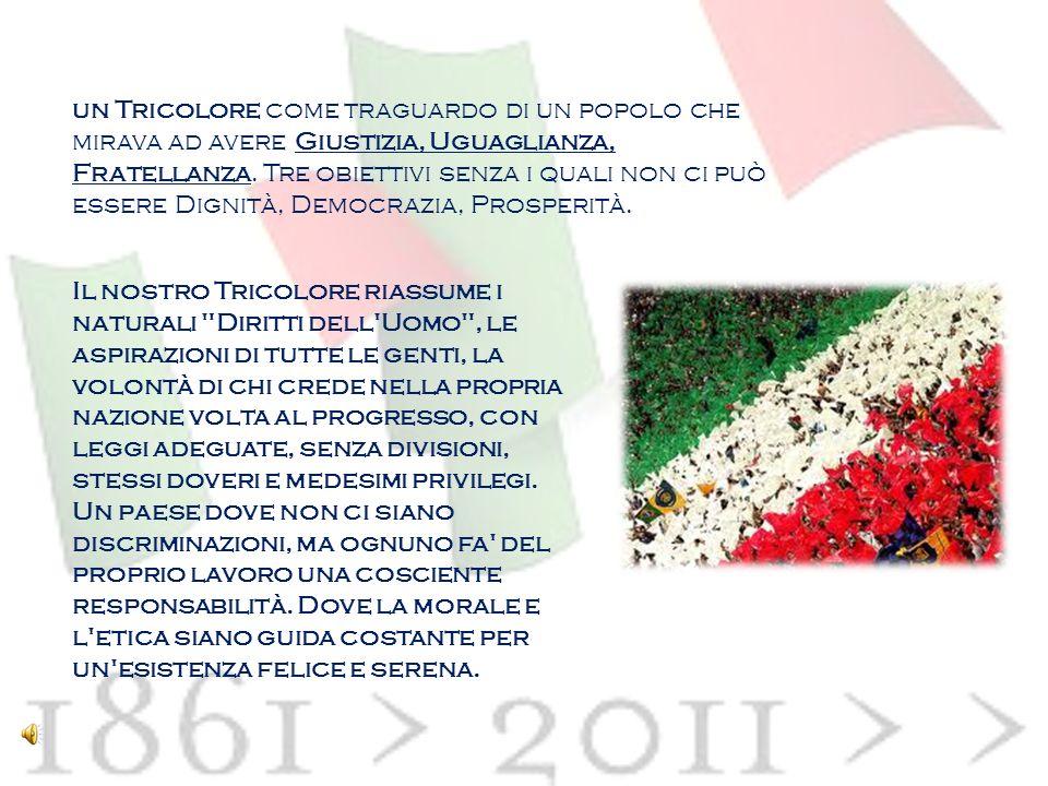 un Tricolore come traguardo di un popolo che mirava ad avere Giustizia, Uguaglianza, Fratellanza.