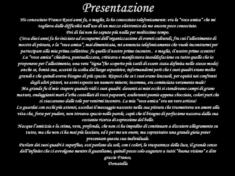 Presentazione Presentazione Ho conosciuto Franco Rossi anni fa, o meglio, lo ho conosciuto telefonicamente: era la voce amica che mi toglieva dalle di
