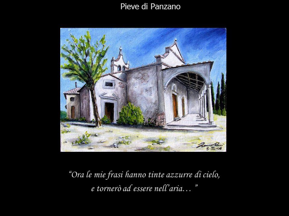 Ora le mie frasi hanno tinte azzurre di cielo, e tornerò ad essere nellaria… Pieve di Panzano
