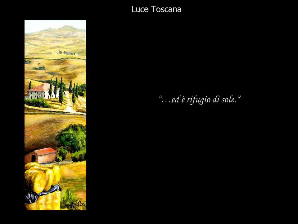 …ed è rifugio di sole. Luce Toscana