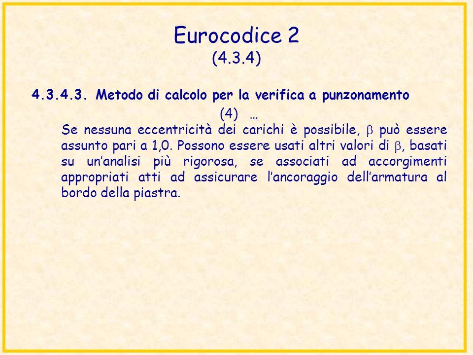 Eurocodice 2 (4.3.4) 4.3.4.3.Metodo di calcolo per la verifica a punzonamento (4)… Se nessuna eccentricità dei carichi è possibile, può essere assunto