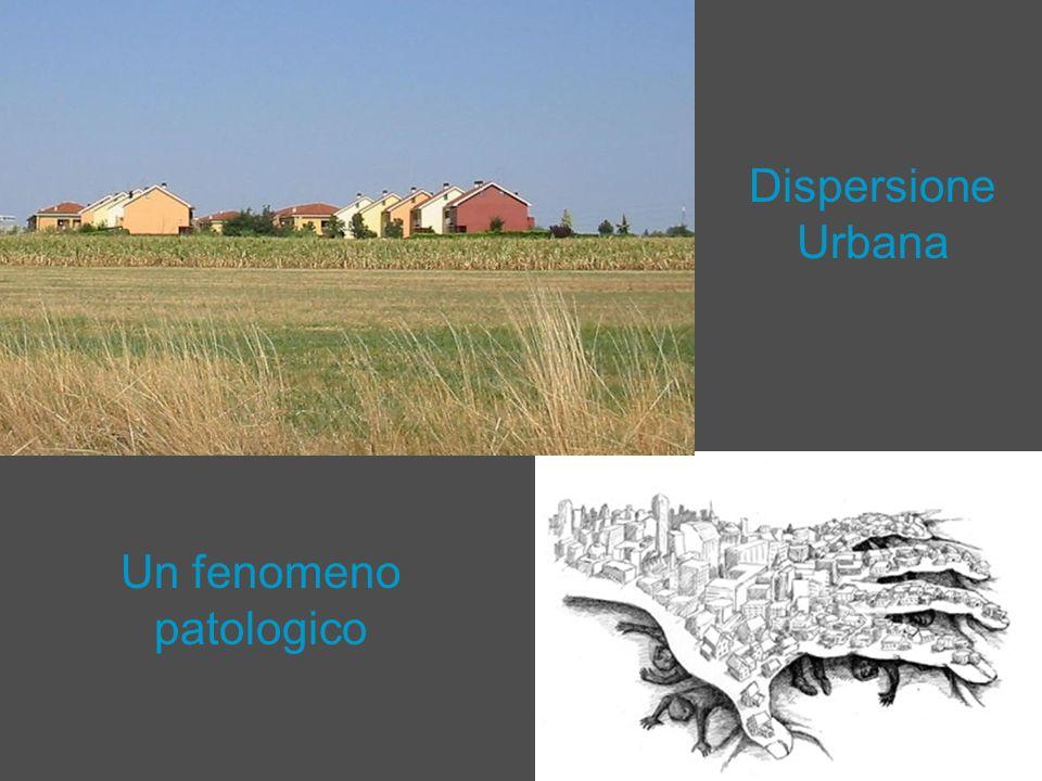 Dispersione Urbana Un fenomeno patologico