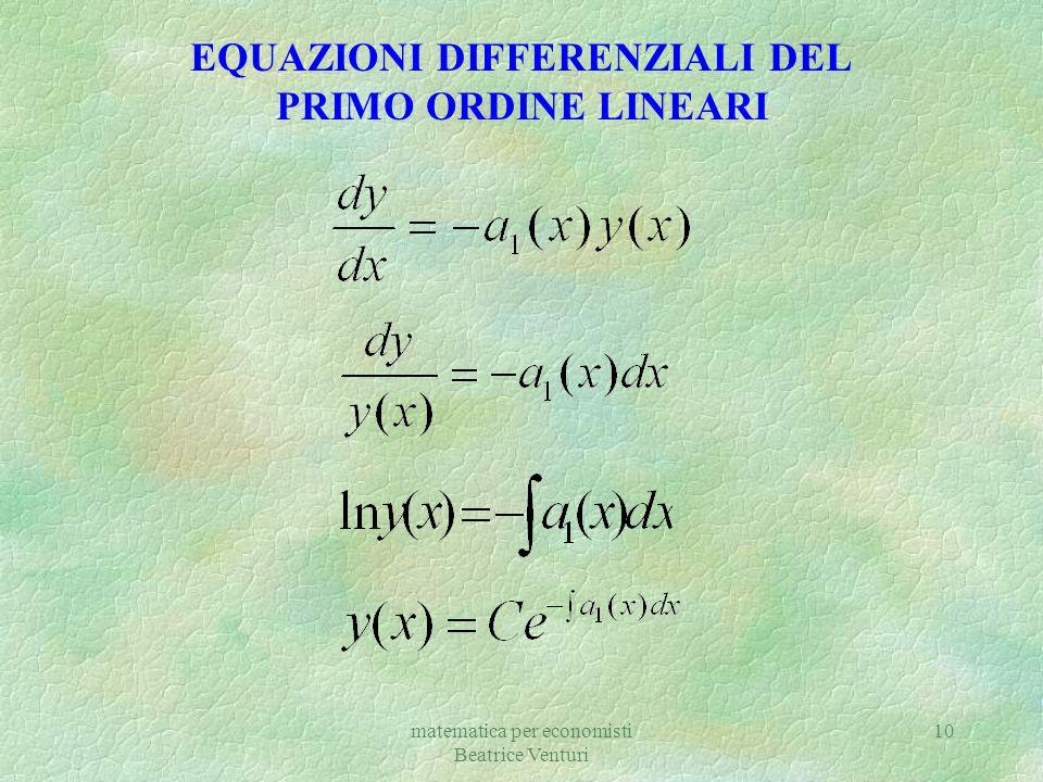 matematica per economisti Beatrice Venturi 10 EQUAZIONI DIFFERENZIALI DEL PRIMO ORDINE LINEARI