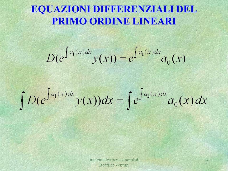 matematica per economisti Beatrice Venturi 14 EQUAZIONI DIFFERENZIALI DEL PRIMO ORDINE LINEARI