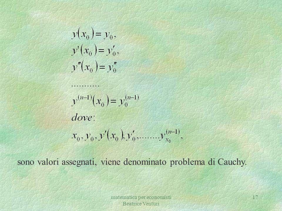 matematica per economisti Beatrice Venturi 17 sono valori assegnati, viene denominato problema di Cauchy.
