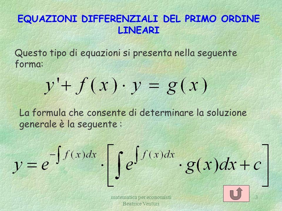 3 EQUAZIONI DIFFERENZIALI DEL PRIMO ORDINE LINEARI Questo tipo di equazioni si presenta nella seguente forma: La formula che consente di determinare l