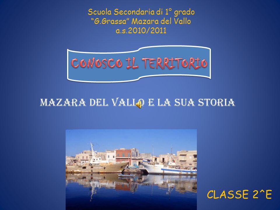 Scuola Secondaria di 1° grado G.Grassa Mazara del Vallo a.s.2010/2011 CLASSE 2^E MAZARA DEL VALLO E LA SUA STORIA