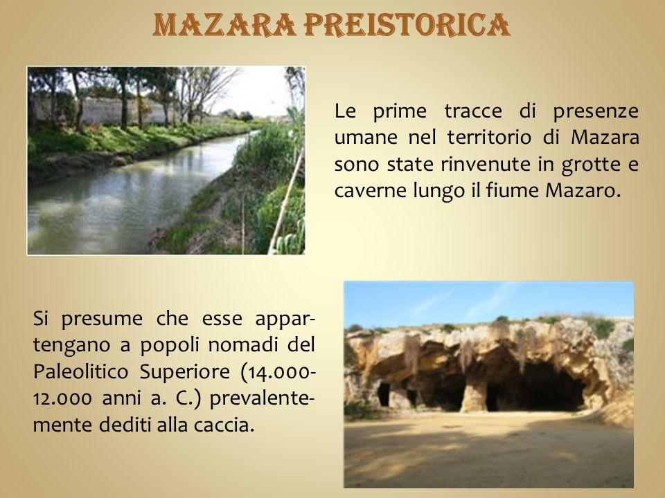Le prime tracce di presenze umane nel territorio di Mazara sono state rinvenute in grotte e caverne lungo il fiume Mazaro.