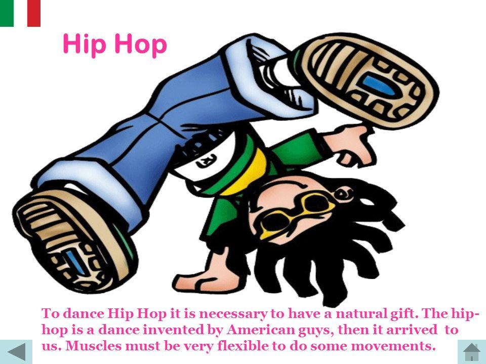 Hip-Hop Per ballare hip-hop bisogna avere un po di dote. È un ballo inventato dai ragazzi di strada americani, ed è arrivato fino a noi. Bisogna avere