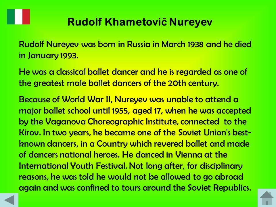Rudolf Khametovi č Nureyev Rudolf Nureyev nacque in Russia nel marzo del 1938 e morì nel gennaio del 1993. Fu un ballerino di danza classica e fu cons