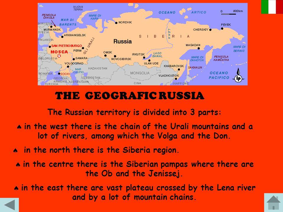 LA RUSSIA GEOGRAFICA Il territorio russo si divide in 3 parti: a ovest si trova la catena degli Urali e numerosi fiumi, tra cui il Volga e il Don. a n