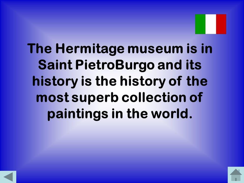 Il museo Ermitage si trova a San PietroBurgo e la sua storia é innanzitutto la storia della più superba collezione di quadri al mondo.