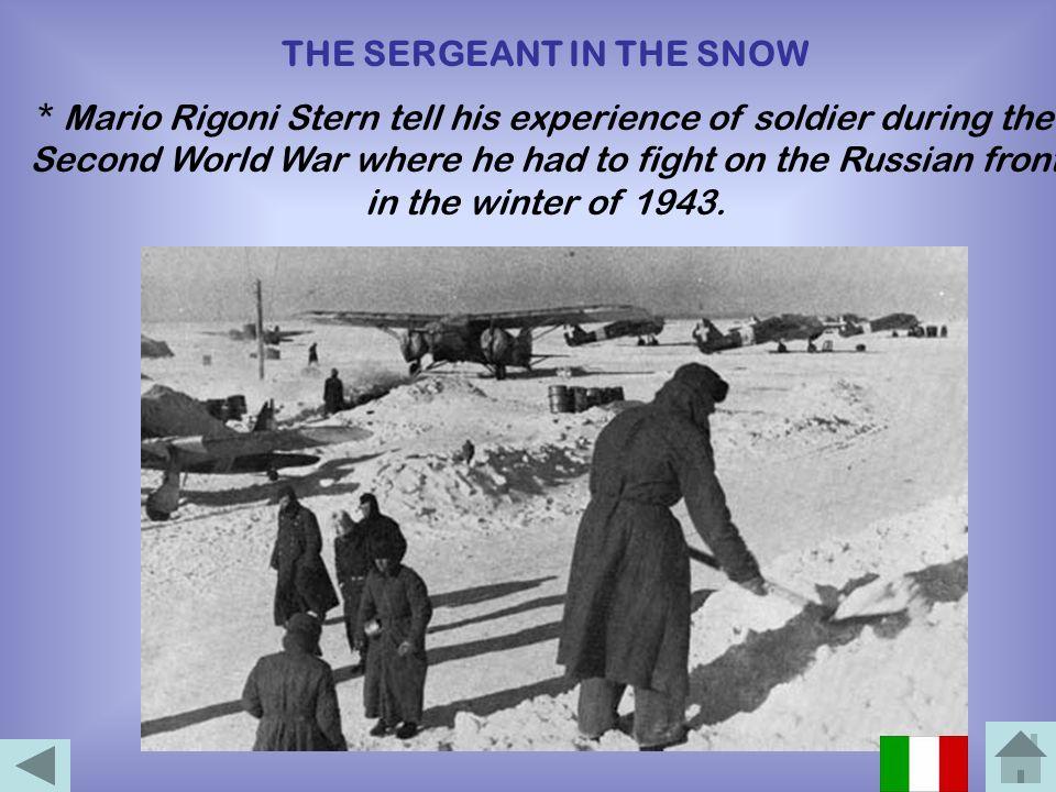 IL SERGENTE NELLA NEVE Mario Rigoni Stern racconta la sua esperienza di soldato durante la seconda guerra mondiale dove ha dovuto combattere sul front