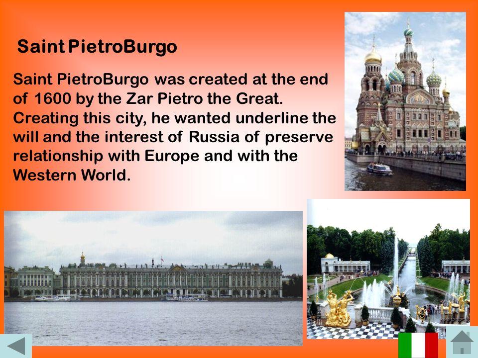 San Pietroburgo San Pietroburgo fu creata alla fine del 1600 per ordine dello Zar Pietro il Grande. Creando questa capitale avanzata rispetta allEurop