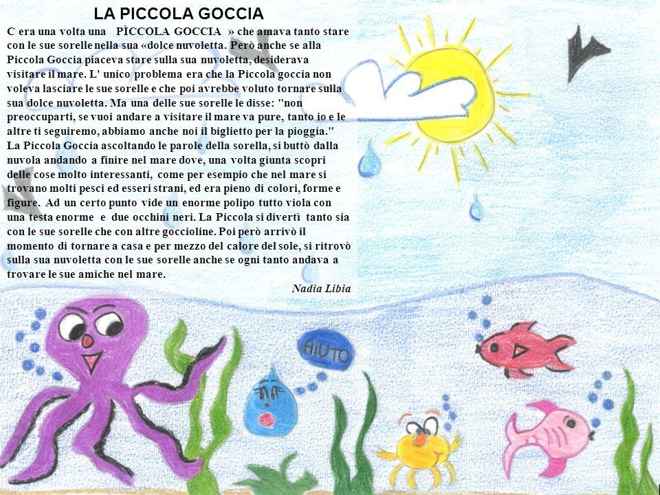 LA PICCOLA GOCCIA C era una volta una PÌCCOLA GOCCIA » che amava tanto stare con le sue sorelle nella sua «dolce nuvoletta. Però anche se alla Piccola