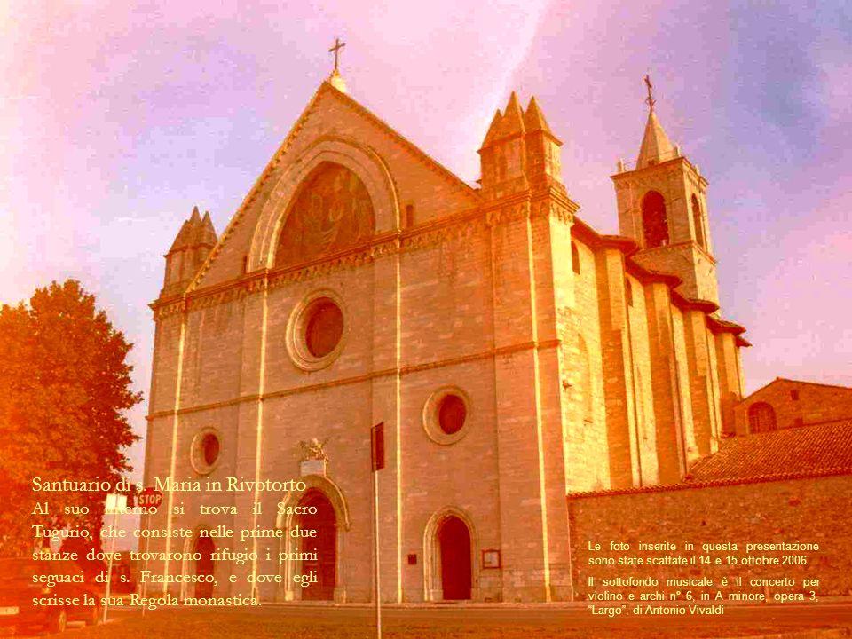Basilica di s. Maria degli Angeli È in stile rinascimentale ed al suo interno si trova lantica cappella della Porziuncola, dove tra laltro il Santo mo