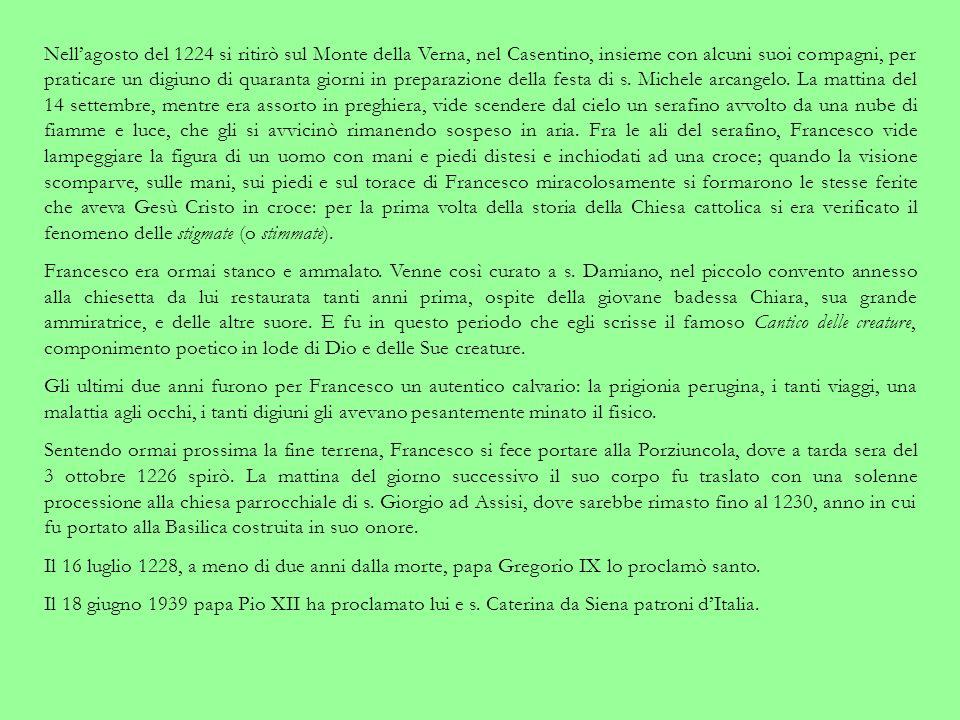 Nellagosto del 1224 si ritirò sul Monte della Verna, nel Casentino, insieme con alcuni suoi compagni, per praticare un digiuno di quaranta giorni in preparazione della festa di s.
