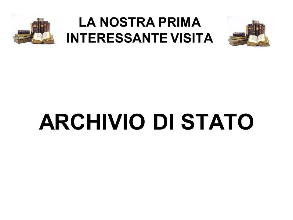 LA NOSTRA PRIMA INTERESSANTE VISITA ARCHIVIO DI STATO