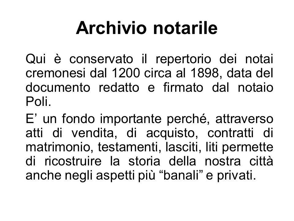 Archivio notarile Qui è conservato il repertorio dei notai cremonesi dal 1200 circa al 1898, data del documento redatto e firmato dal notaio Poli.