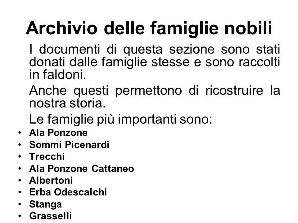 Archivio delle famiglie nobili I documenti di questa sezione sono stati donati dalle famiglie stesse e sono raccolti in faldoni.
