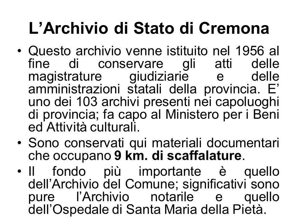 LArchivio di Stato di Cremona Questo archivio venne istituito nel 1956 al fine di conservare gli atti delle magistrature giudiziarie e delle amministrazioni statali della provincia.