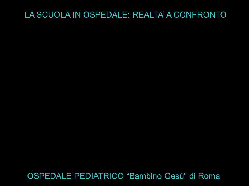 LA SCUOLA IN OSPEDALE: REALTA A CONFRONTO OSPEDALE PEDIATRICO Bambino Gesù di Roma