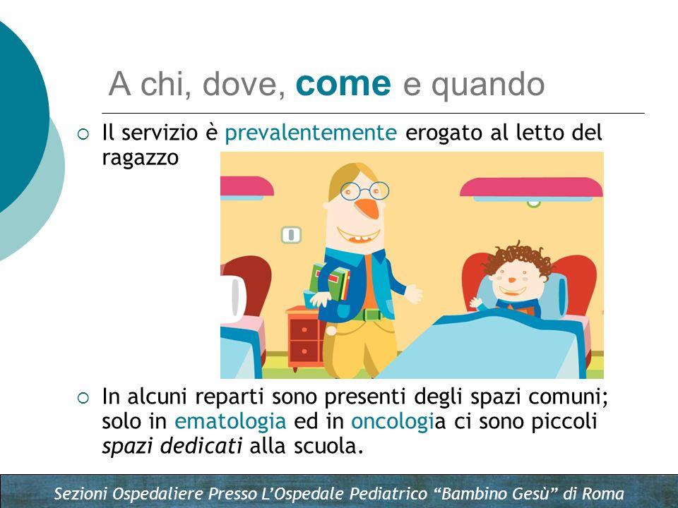 Sezioni Ospedaliere Presso LOspedale Pediatrico Bambino Gesù di Roma A chi, dove, come e quando Il servizio è prevalentemente erogato al letto del rag